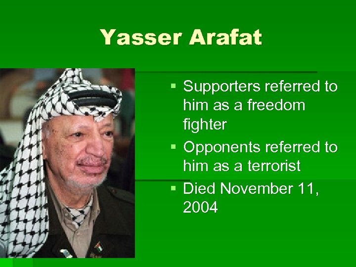 Yasser Arafat § Supporters referred to him as a freedom fighter § Opponents referred