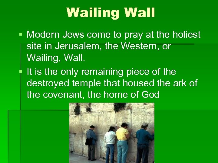 Wailing Wall § Modern Jews come to pray at the holiest site in Jerusalem,