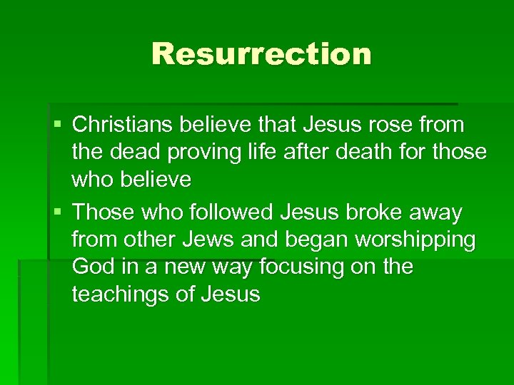 Resurrection § Christians believe that Jesus rose from the dead proving life after death