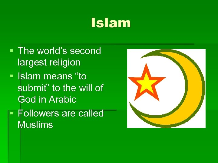 "Islam § The world's second largest religion § Islam means ""to submit"" to the"