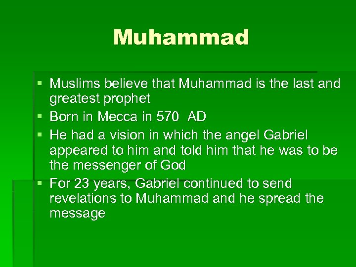Muhammad § Muslims believe that Muhammad is the last and greatest prophet § Born