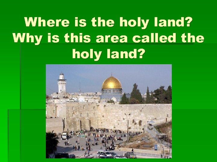 Where is the holy land? Why is this area called the holy land?