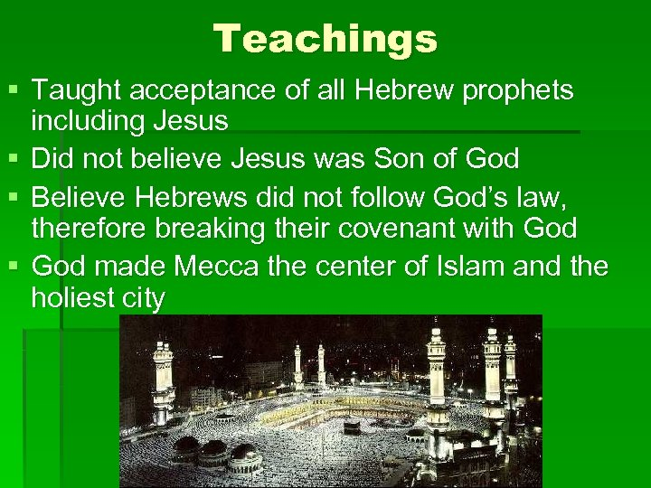Teachings § Taught acceptance of all Hebrew prophets including Jesus § Did not believe
