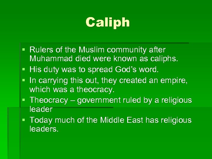Caliph § Rulers of the Muslim community after Muhammad died were known as caliphs.