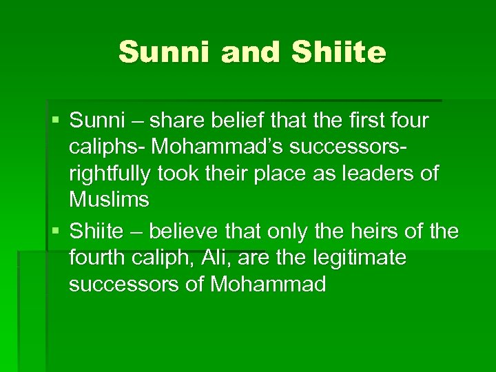 Sunni and Shiite § Sunni – share belief that the first four caliphs- Mohammad's