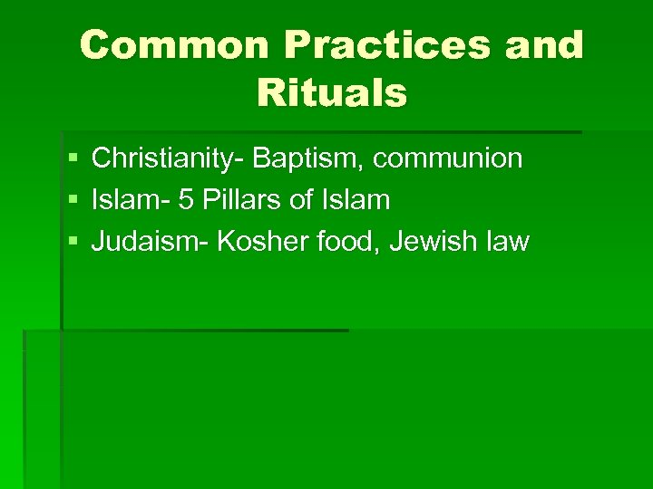 Common Practices and Rituals § § § Christianity- Baptism, communion Islam- 5 Pillars of