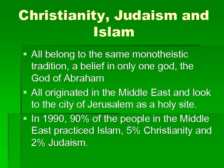 Christianity, Judaism and Islam § All belong to the same monotheistic tradition, a belief