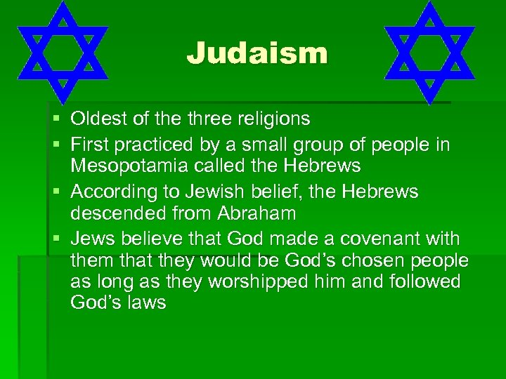 Judaism § Oldest of the three religions § First practiced by a small group