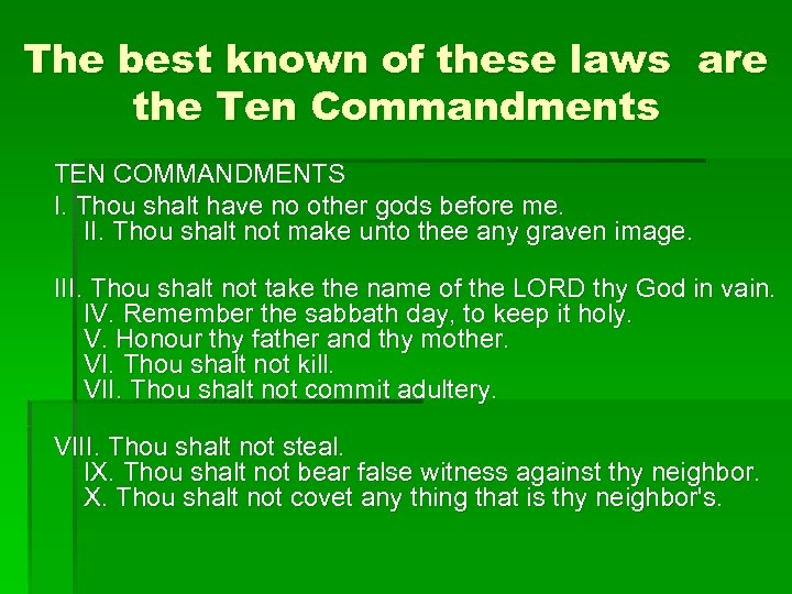 The best known of these laws are the Ten Commandments TEN COMMANDMENTS I. Thou