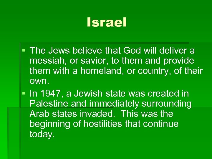 Israel § The Jews believe that God will deliver a messiah, or savior, to