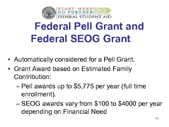 Federal Pell Grant and Federal SEOG Grant • Automatically considered for a Pell Grant.