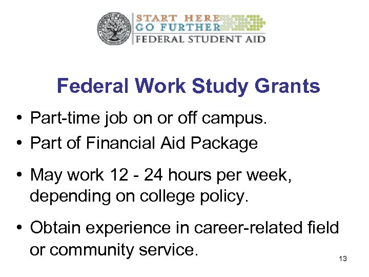 Federal Work Study Grants • Part-time job on or off campus. • Part of