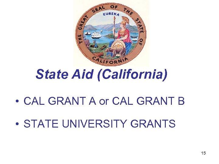 State Aid (California) • CAL GRANT A or CAL GRANT B • STATE UNIVERSITY
