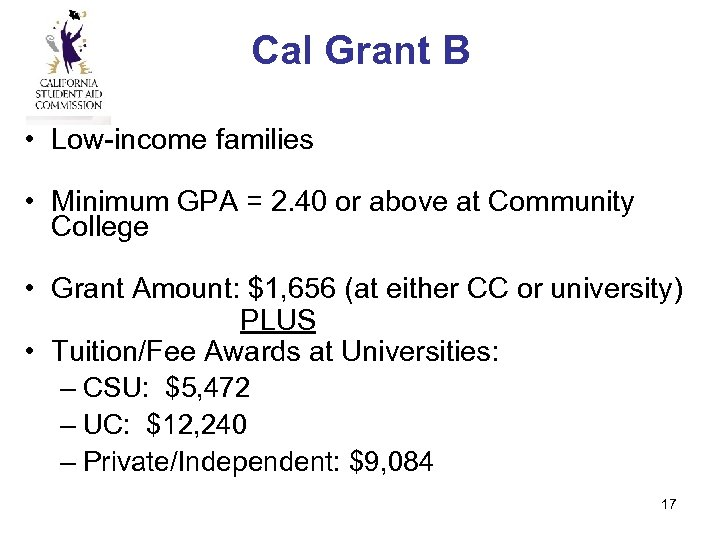 Cal Grant B • Low-income families • Minimum GPA = 2. 40 or above