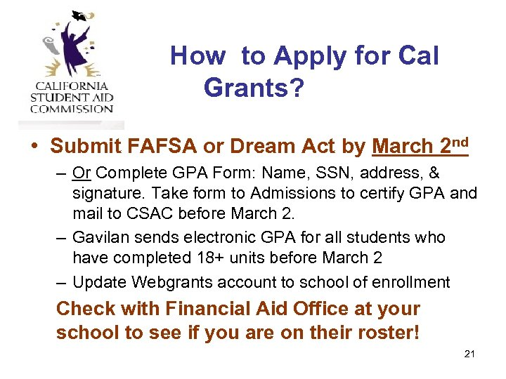 How to Apply for Cal Grants? • Submit FAFSA or Dream Act by March