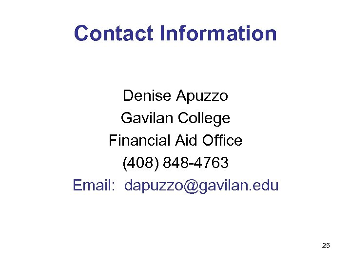 Contact Information Denise Apuzzo Gavilan College Financial Aid Office (408) 848 -4763 Email: dapuzzo@gavilan.