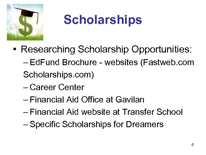 Scholarships • Researching Scholarship Opportunities: – Ed. Fund Brochure - websites (Fastweb. com Scholarships.