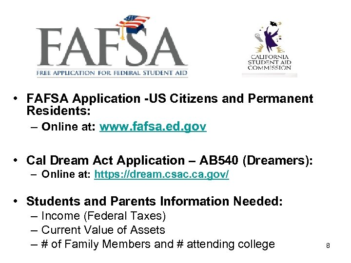 • FAFSA Application -US Citizens and Permanent Residents: – Online at: www. fafsa.