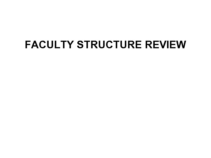FACULTY STRUCTURE REVIEW