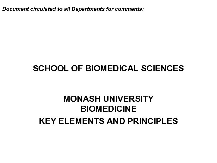 Document circulated to all Departments for comments: SCHOOL OF BIOMEDICAL SCIENCES MONASH UNIVERSITY BIOMEDICINE