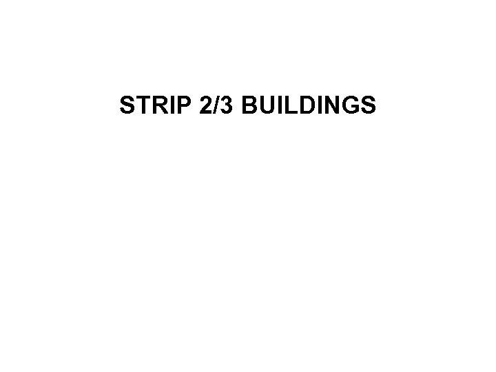 STRIP 2/3 BUILDINGS