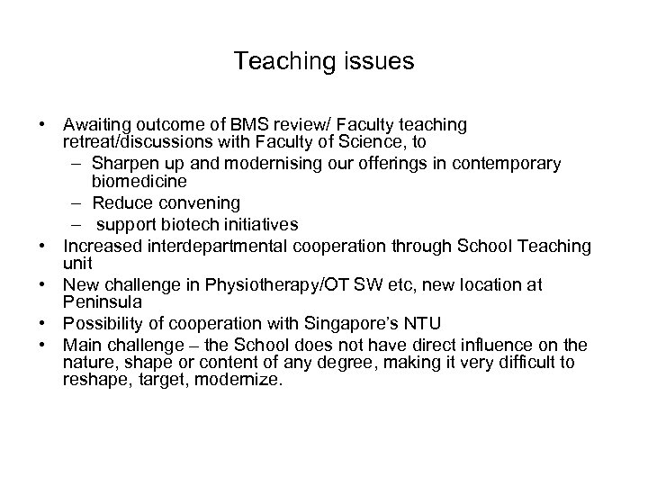 Teaching issues • Awaiting outcome of BMS review/ Faculty teaching retreat/discussions with Faculty of