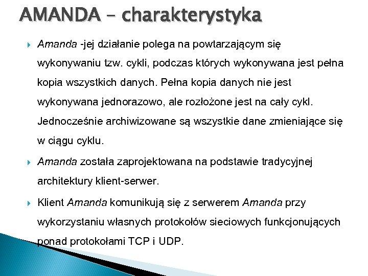 AMANDA – charakterystyka Amanda -jej działanie polega na powtarzającym się wykonywaniu tzw. cykli, podczas