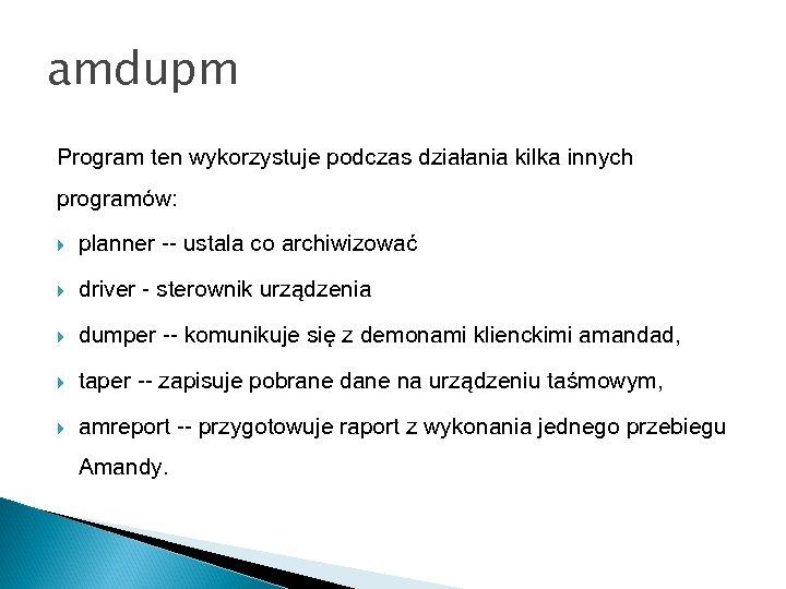 amdupm Program ten wykorzystuje podczas działania kilka innych programów: planner -- ustala co archiwizować