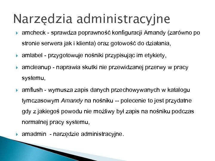Narzędzia administracyjne amcheck - sprawdza poprawność konfiguracji Amandy (zarówno po stronie serwera jak i