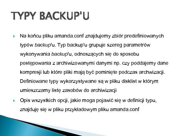 TYPY BACKUP'U Na końcu pliku amanda. conf znajdujemy zbiór predefiniowanych typów backup'u. Typ backup'u
