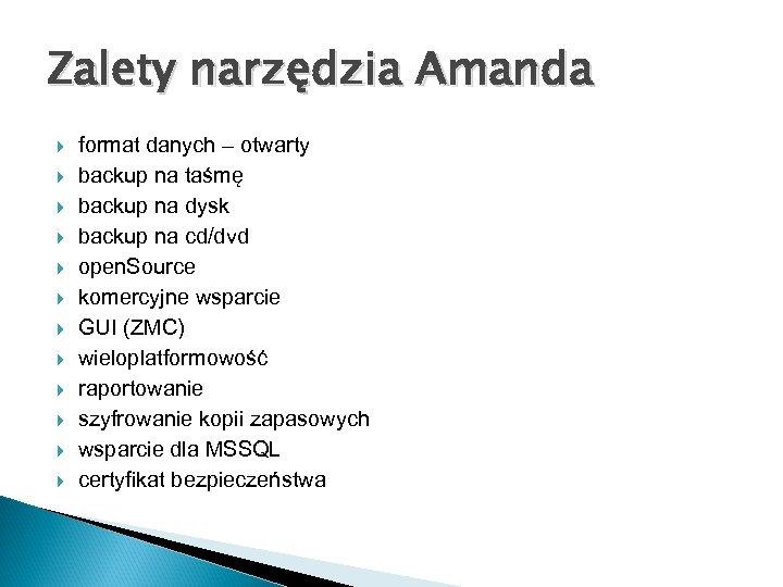 Zalety narzędzia Amanda format danych – otwarty backup na taśmę backup na dysk backup