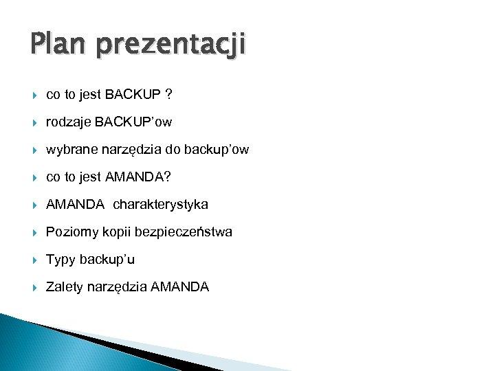 Plan prezentacji co to jest BACKUP ? rodzaje BACKUP'ow wybrane narzędzia do backup'ow co