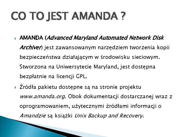 CO TO JEST AMANDA ? AMANDA (Advanced Maryland Automated Network Disk Archiver) jest zawansowanym