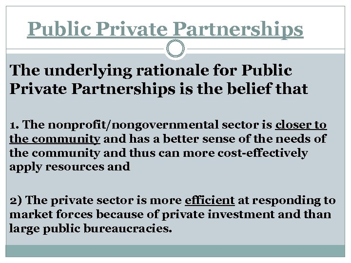 Public Private Partnerships The underlying rationale for Public Private Partnerships is the belief that