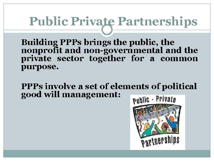 Public Private Partnerships Building PPPs brings the public, the nonprofit and non-governmental and the
