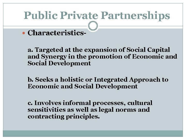 Public Private Partnerships Characteristicsa. Targeted at the expansion of Social Capital and Synergy in