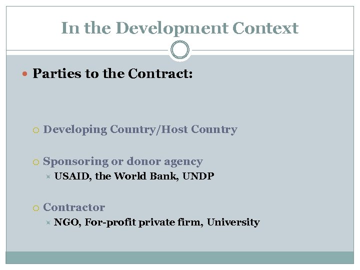In the Development Context Parties to the Contract: Developing Country/Host Country Sponsoring or donor