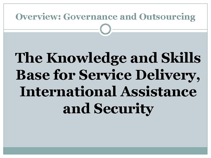 Overview: Governance and Outsourcing The Knowledge and Skills Base for Service Delivery, International Assistance