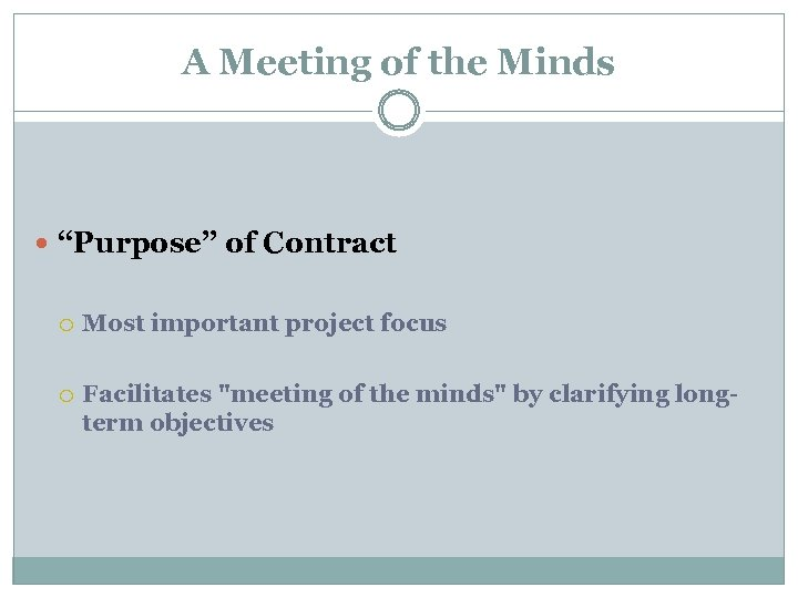 "A Meeting of the Minds ""Purpose"" of Contract Most important project focus Facilitates"