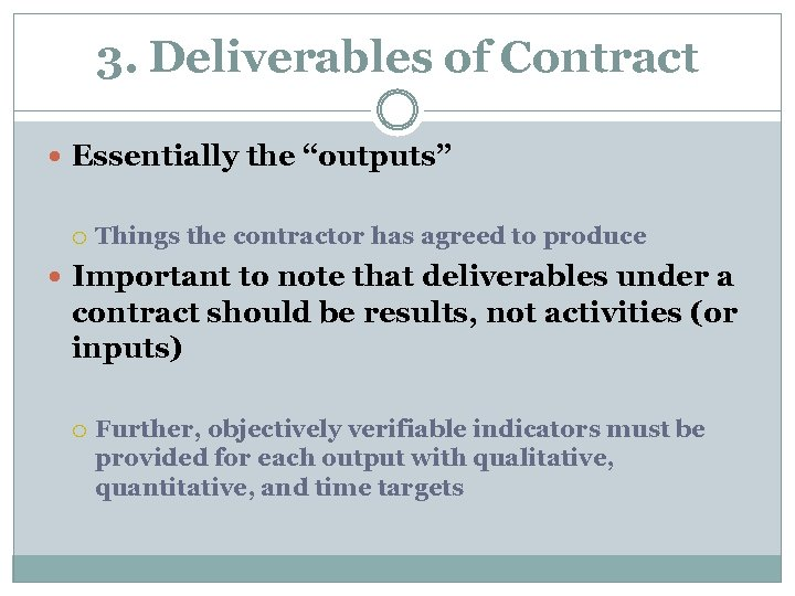 "3. Deliverables of Contract Essentially the ""outputs"" Things the contractor has agreed to produce"