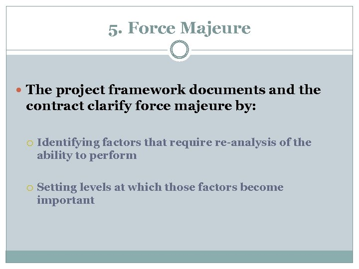 5. Force Majeure The project framework documents and the contract clarify force majeure by: