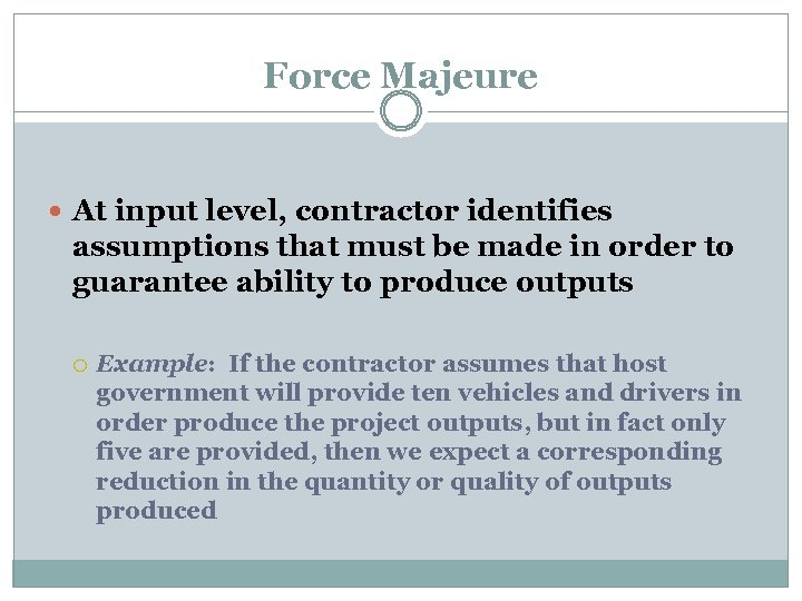 Force Majeure At input level, contractor identifies assumptions that must be made in order