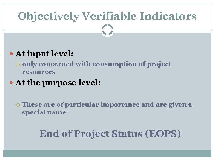 Objectively Verifiable Indicators At input level: only concerned with consumption of project resources At