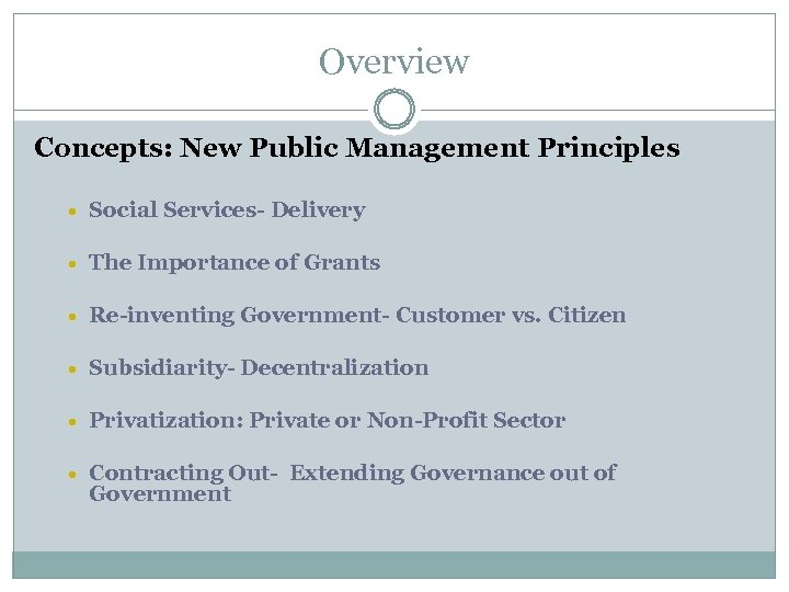 Overview Concepts: New Public Management Principles Social Services- Delivery The Importance of Grants Re-inventing