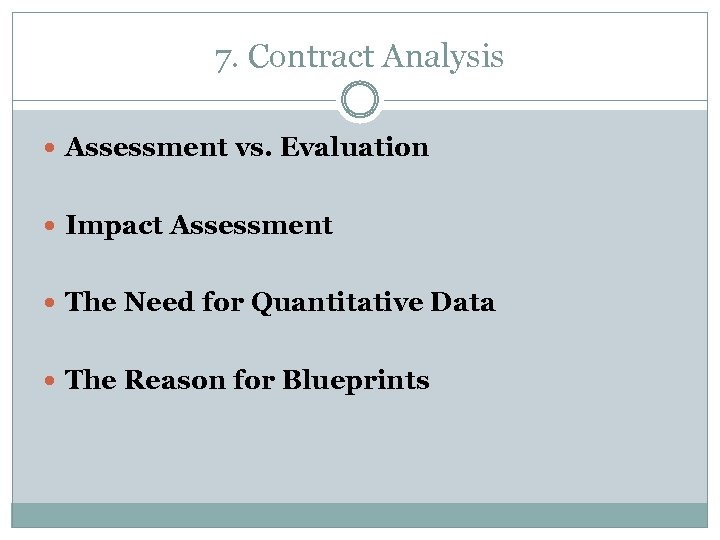 7. Contract Analysis Assessment vs. Evaluation Impact Assessment The Need for Quantitative Data The