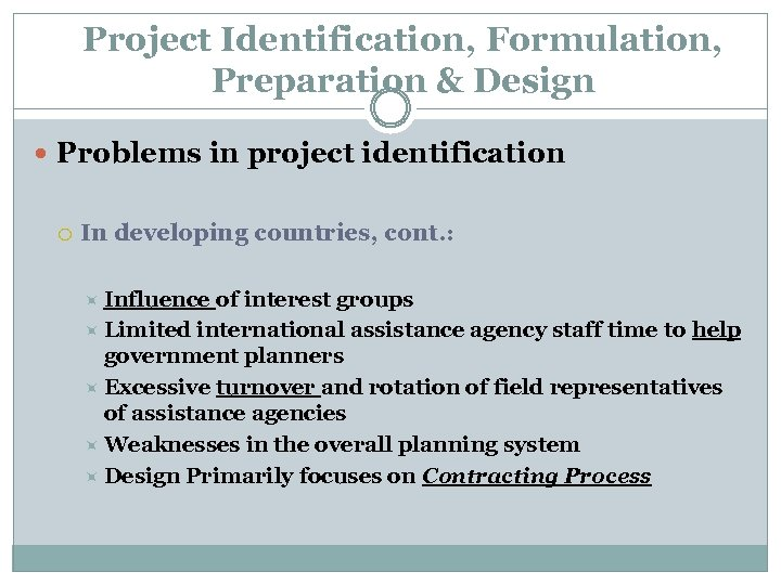 Project Identification, Formulation, Preparation & Design Problems in project identification In developing countries, cont.