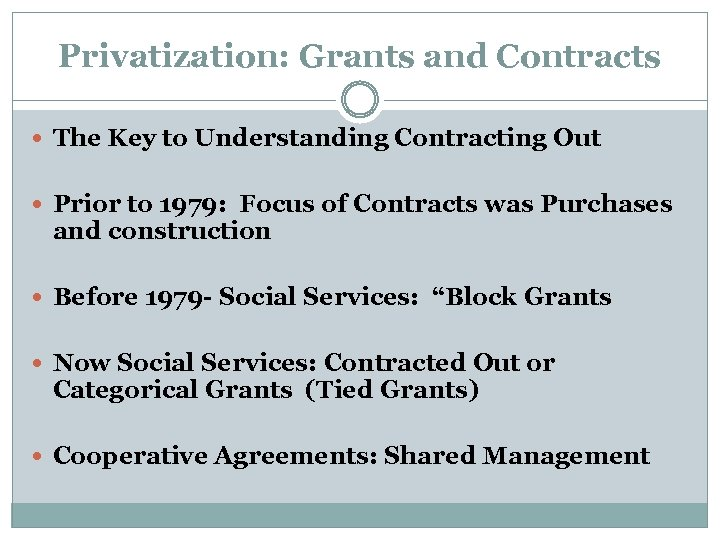 Privatization: Grants and Contracts The Key to Understanding Contracting Out Prior to 1979: Focus