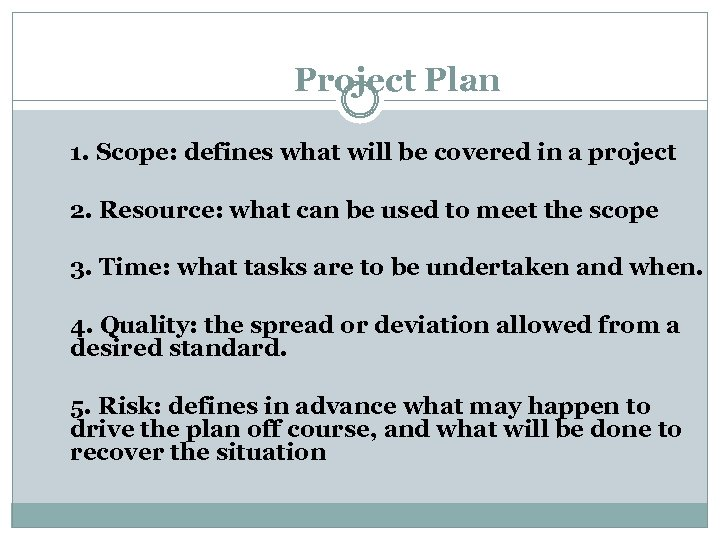 Project Plan 1. Scope: defines what will be covered in a project 2. Resource: