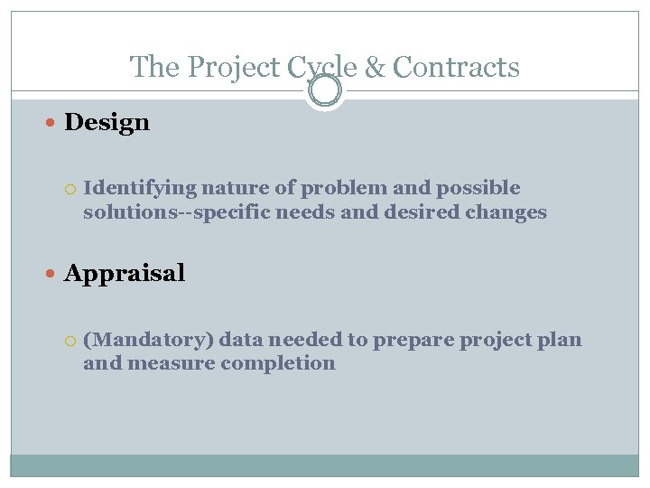 The Project Cycle & Contracts Design Identifying nature of problem and possible solutions--specific needs
