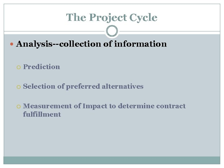 The Project Cycle Analysis--collection of information Prediction Selection of preferred alternatives Measurement of Impact